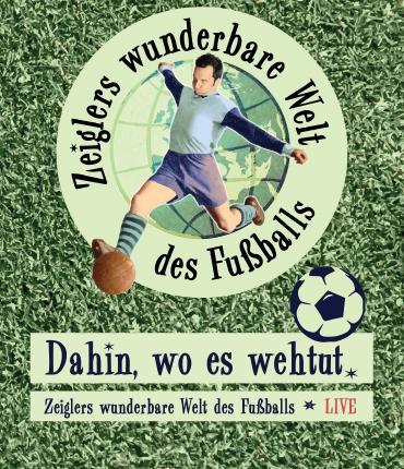 Dahin wo es wehtut. Zeiglers wunderbare Welt des Fußballs - LIVE